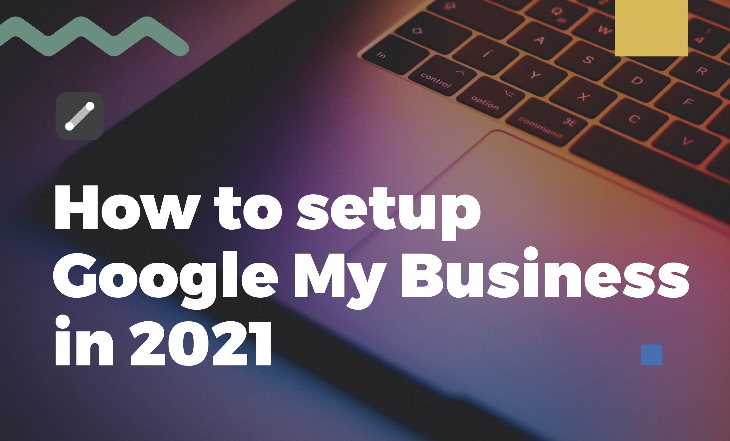 Laptop & the article's title: How to set up Google My Business in 2021